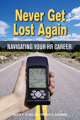 Never Get Lost Again: Navigating Your HR Career - Glube, Nancy E, and Hartman, Phyllis G