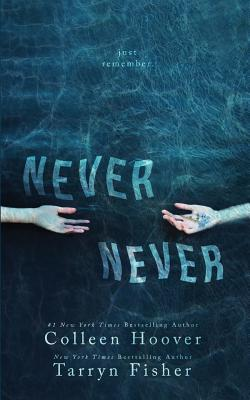 Never Never - Hoover, Colleen, and Fisher, Tarryn