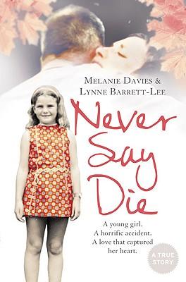 Never Say Die - Davies, Melanie, and Barrett-Lee, Lynne