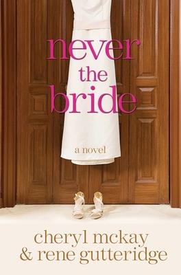 Never the Bride - Gutteridge, Rene, and McKay, Cheryl