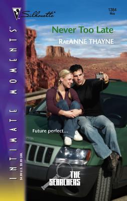 Never Too Late - Thayne, Raeanne