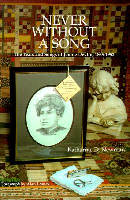 Never Without a Song: The Years and Songs of Jennie Devlin, 1865-1952 - Newman, Katharine D, and Lomax, Alan (Foreword by)