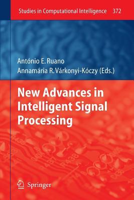New Advances in Intelligent Signal Processing - Ruano, Antonio (Editor), and Varkonyi-Koczy, Annamaria R (Editor)