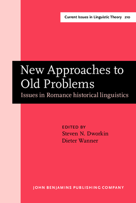 New Approaches to Old Problems: Issues in Romance Historical Linguistics - Dworkin, Steven N, Professor (Editor), and Wanner, Dieter, Professor (Editor)