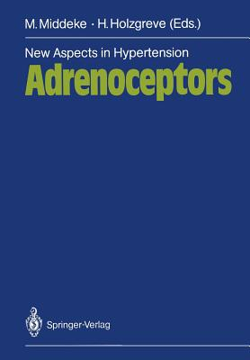 New Aspects in Hypertension Adrenoceptors: Symposium, November 1985, Munich - Riepl, B, and Middeke, M (Editor), and Holzgreve, H (Editor)