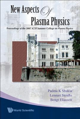 New Aspects of Plasma Physics: Proceedings of the 2007 ICTP Summer College on Plasma Physics - Stenflo, Lennart (Editor)