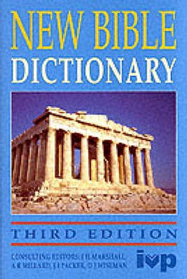 New Bible Dictionary - Marshall, I. Howard (Volume editor), and Packer, J. I. (Editor), and Wiseman, D. J. (Editor)