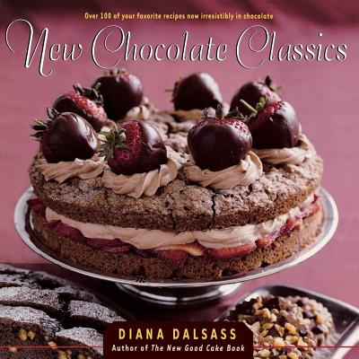 New Chocolate Classics: Over 100 of Your Favorite Recipes Now Irresistibly in Chocolate - Dalsass, Diana