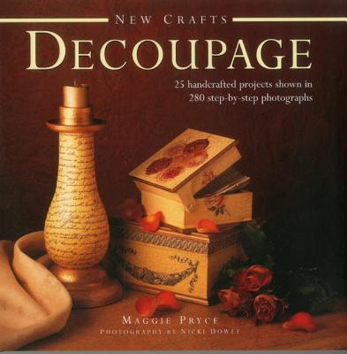 New Crafts: Decoupage: 25 Handcrafted Projects Shown in 280 Step by Step Photographs - Pryce, Maggie