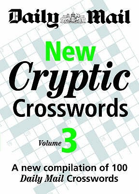 "New Cryptic Crosswords: v. 3: A New Compilation of 100 ""Daily Mail"" Crosswords - Daily Mail"