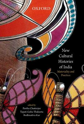 New Cultural Histories of India - Chatterjee, Partha (Editor), and Guha-Thakurta, Tapati (Editor), and Kar, Bodhisattva (Editor)