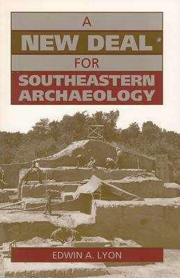 New Deal for Southeastern Archaeology - Lyon, Edwin A
