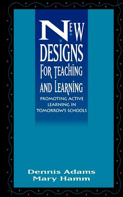 New Designs Teaching Learning - Adams, and Hamm M