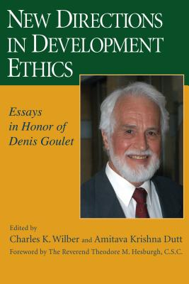 New Directions in Development Ethics: Essays in Honor of Denis Goulet - Wilber, Charles K (Editor), and Dutt, Amitava Krishna (Editor), and Hesburgh, Theodore M (Foreword by)