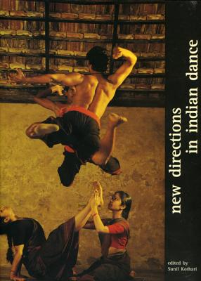 New Directions in Indian Dance - Kothari, Sunil (Editor)