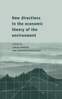 New Directions in the Economic Theory of the Environment - Carraro, Carlo (Editor), and Siniscalco, Domenico (Editor)