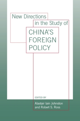 New Directions in the Study of China's Foreign Policy - Johnston, Alastair Iain (Editor), and Ross, Robert S. (Editor)