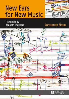 New Ears for New Music: Translated by Kenneth Chalmers - Floros, Constantin