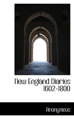New England Diaries 1602-1800 - Anonymous