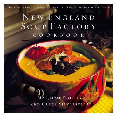 New England Soup Factory Cookbook: More Than 100 Recipes from the Nation's Best Purveyor of Fine Soup - Silverstein, Clara, and Druker, Marjorie