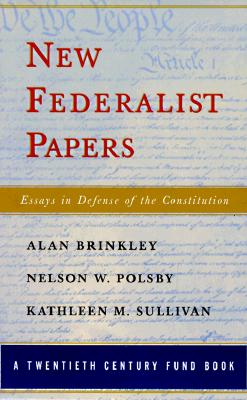 New Federalist Papers - Brinkley, Alan, and Polsby, Nelson W, and Sullivan, Kathleen M