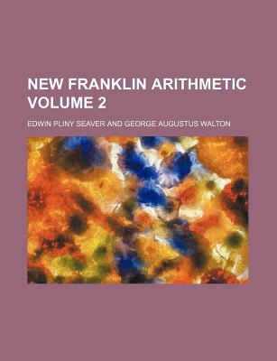 New Franklin Arithmetic Volume 2 - Seaver, Edwin Pliny