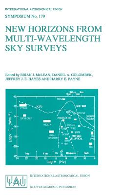 New Horizons from Multi-Wavelength Sky Surveys: Proceedings of the 179th Symposium of the International Astronomical Union, Held in Baltimore, U.S.A., August 26-30, 1996 - McLean, Brian J (Editor)