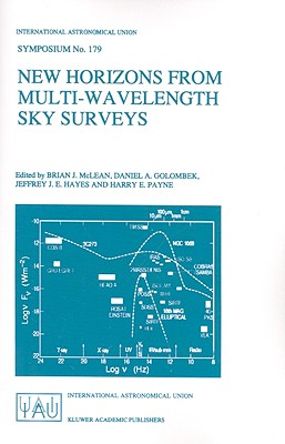 New Horizons from Multi-Wavelength Sky Surveys: Proceedings of the 179th Symposium of the International Astronomical Union, Held in Baltimore, U.S.A., August 26-30, 1996 - McLean, Brian J (Editor), and Golombek, Daniel A (Editor), and Hayes, Jeffrey J E (Editor)