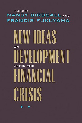New Ideas on Development After the Financial Crisis - Birdsall, Nancy (Editor), and Fukuyama, Francis (Editor)