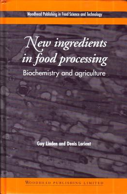 New Ingredients in Food Processing: Biochemistry and Agriculture - Linden, G (Editor)