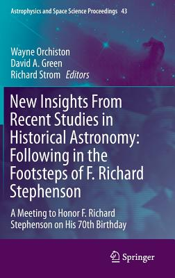 New Insights from Recent Studies in Historical Astronomy: A Meeting to Honor F. Richard Stephenson on His 70th Birthday - Orchiston, Wayne (Editor), and Strom, Richard (Editor), and Green, David A. (Editor)