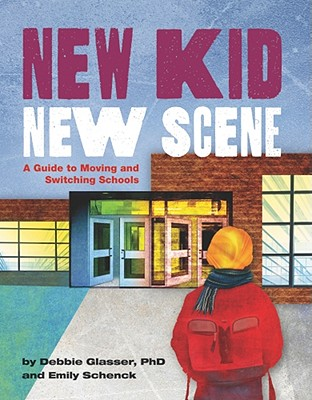 New Kid, New Scene: A Guide to Moving and Switching Schools - Glasser, Debbie, and Schenck, Emily