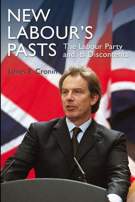 New Labour's Pasts: The Labour Party and Its Discontents - Cronin, James E.
