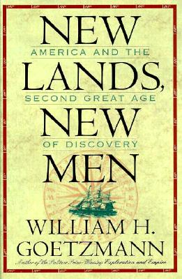 New Lands, New Men: America and the Second Great Age of Discovery - Goetzmann, William H