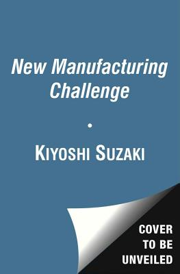 New Manufacturing Challenge: Techniques for Continuous Improvement - Suzaki, Kiyoshi