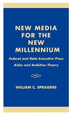 New Media for the New Millennium: Federal and State Executive Press Aides and Ambition Theory - Spragens, William C