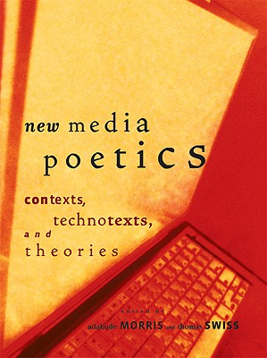 New Media Poetics: Contexts, Technotexts, and Theories - Morris, Adalaide (Editor), and Swiss, Thomas (Editor), and Malina, Roger F, PhD (Editor)