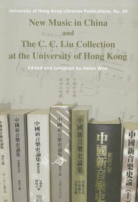 New Music in China and the C. C. Liu Collection at the University of Hong Kong - Woo, Helen