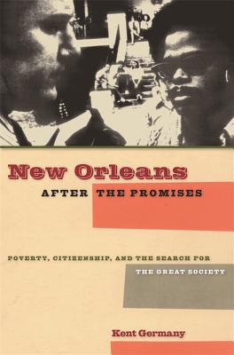 New Orleans After the Promises: Poverty, Citizenship, and the Search for the Great Society - Germany, Kent B