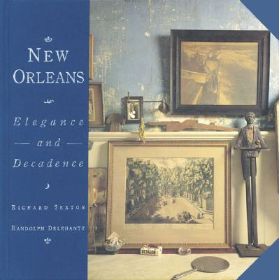 New Orleans: Elegance and Decadence - Delehanty, Randolph (Text by), and Sexton, Richard (Photographer)