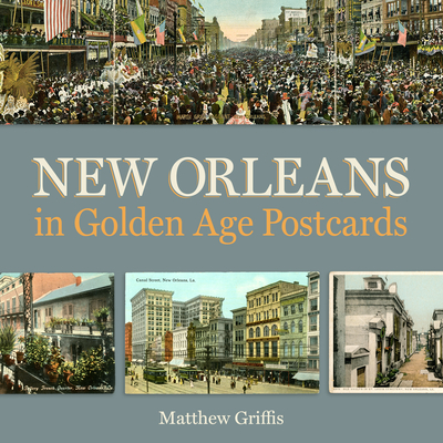 New Orleans in Golden Age Postcards - Griffis, Matthew