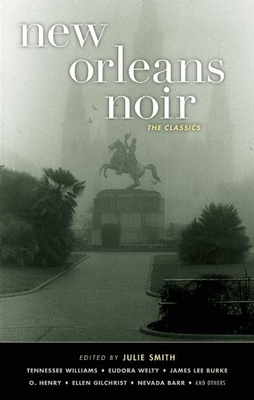 New Orleans Noir: The Classics - Smith, Julie (Editor)