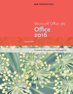 New Perspectives Microsoft Office 365 & Office 2016: Intermediate - Carey, Patrick, and Desjardins, Carol, and Oja, Dan