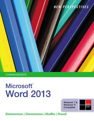 New Perspectives on Microsoft Word 2013, Comprehensive - Zimmerman, S Scott, and Zimmerman, Beverly B, and Shaffer, Ann