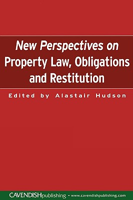 New Perspectives on Property Law: Obligations and Restitution - Hudson, Alastair, and Hudson, Et Al, and Hudson, Alistair (Editor)