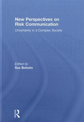 New Perspectives on Risk Communication: Uncertainty in a Complex Society - Boholm, Asa (Editor)