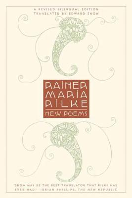 New Poems: A Revised Bilingual Edition - Rilke, Rainer Maria, and Snow, Edward (Translated by)