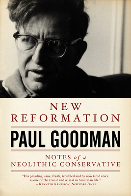 New Reformation: Notes of a Neolithic Conservative - Goodman, Paul