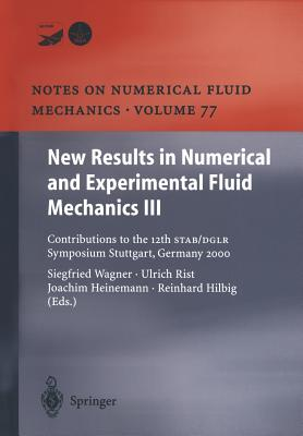 New Results in Numerical and Experimental Fluid Mechanics III: Contributions to the 12th Stab/Dglr Symposium Stuttgart, Germany 2000 - Wagner, Siegfried (Editor)