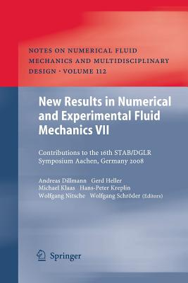 New Results in Numerical and Experimental Fluid Mechanics VII: Contributions to the 16th Stab/Dglr Symposium Aachen, Germany 2008 - Dillmann, Andreas (Editor), and Heller, Gerd (Editor), and Schroder, Wolfgang (Editor)